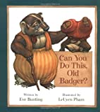 Can You Do This, Old Badger?, Eve Bunting, 0152016546