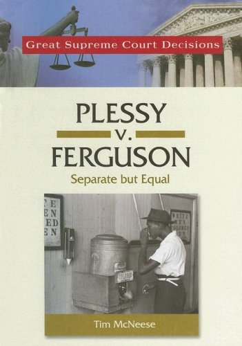 Plessy V. Ferguson: Separate but Equal (Great Supreme Court Decisions)