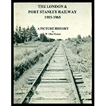 The London & Port Stanley Railway 1915-1965 A Picture History