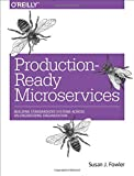img - for Production-Ready Microservices: Building Standardized Systems Across an Engineering Organization book / textbook / text book