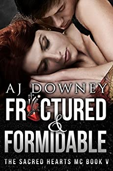 Fractured & Formidable: The Sacred Hearts MC Book V by [Downey, A.J.]