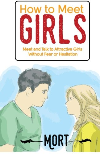 How to Meet Girls: Meet and Talk to Attractive Girls Without Fear or Hesitation