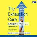 The Exhaustion Cure: Up Your Energy from Low to Go in 21 Days Audiobook by Laura Stack Narrated by Bernadette Dunne