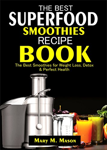(The Best Superfood Smoothies Recipe Book: The Best Smoothies for Weight Loss, Detox & Perfect Health (Essential Smoothies))