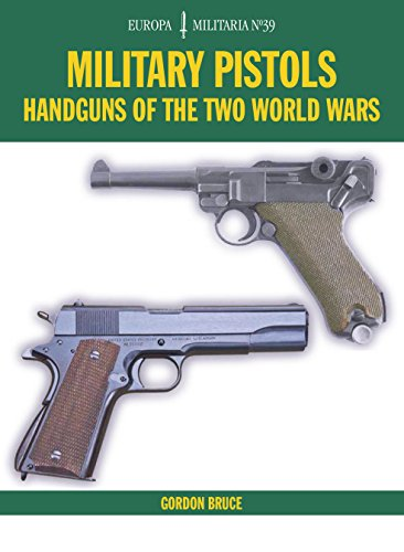 Military Pistols: Handguns of the Two World Wars (Europa Militaria Book 39)