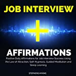 Job Interview Affirmations: Positive Daily Affirmations for Job Interview Success Using the Law of Attraction, Self-Hypnosis, Guided Meditation and Sleep Learning | Stephens Hyang