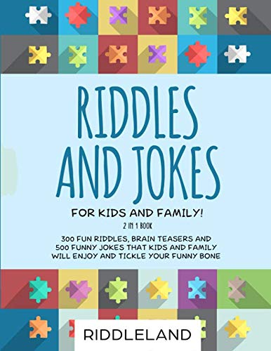 Riddles and Jokes For Kids and Family: 300 Fun Riddles, Brain Teasers and 500 Funny Jokes That Kids and Family Will Enjoy and Tickle Your Funny Bone - Ages 5-7 7-9 9-12