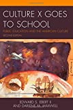 Culture X Goes to School : Public Education and the American Culture, Ebert, Maxwell and Ebert, Edward S., 1475803451