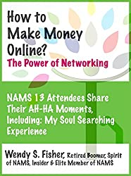 How to Make Money Online? The Power of Networking: NAMS 13 Attendees Share Their Ah-Ha Moments, Including My Soul Searching Experience