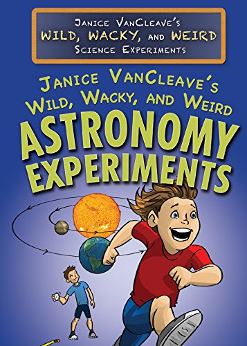 Janice VanCleave's Wild, Wacky, and Weird Astronomy Experiments (Janice VanCleave's Wild, Wacky, and Weird Science Experiment) ebook