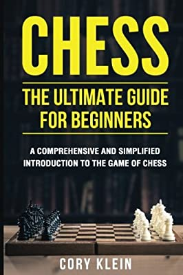 Chess: The Ultimate Guide for Beginners: A Comprehensive and Simplified Introduction to the Game of Chess (openings, tactics, strategy)(Full Color)