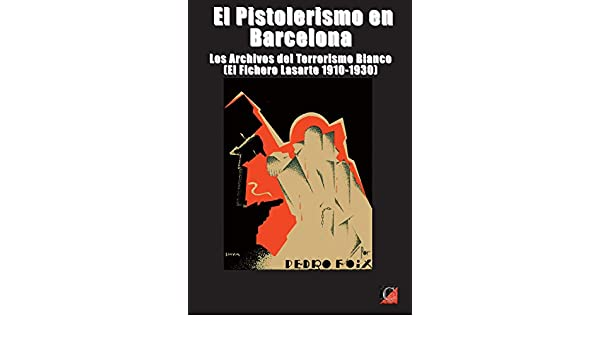 Amazon.com: EL PISTOLERISMO EN BARCELONA: Los Archivos del Terrorismo Blanco (El Fichero Lasarte 1910-1930) (Spanish Edition) eBook: Pedro Foix: Kindle ...