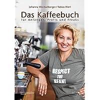 Das Kaffeebuch: für Anfänger, Profis und Freaks