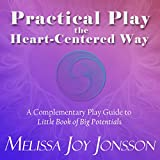 Practical Play the Heart-Centered Way: A