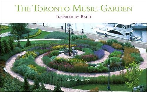 The Toronto Music Garden: Inspired By Bach: Julie Moir Messervy, Yo ...