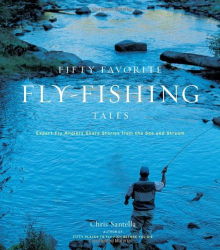 Read Online Fifty Favorite Fly-Fishing Tales: Expert Fly Anglers Share Stories from the Sea and Stream ebook