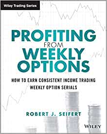 Profiting from Weekly Options: How to Earn Consistent Income