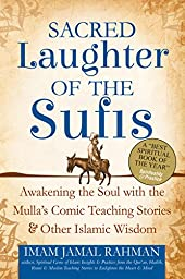 Sacred Laughter of the Sufis: Awakening the Soul with the Mulla\'s Comic Teaching Stories and Other Islamic Wisdom