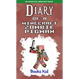 Minecraft: Diary of a Minecraft Zombie Pigman (An Unofficial Minecraft Book) (Minecraft Diary Books and Wimpy Zombie Tales For Kids Book 14)