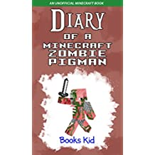 Diary of a Minecraft Zombie Pigman: An Unofficial Minecraft Book (Minecraft Diary Books and Wimpy Zombie Tales For Kids 14)
