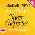 The Confusion of Karen Carpenter Audiobook by Jonathan Harvey Narrated by Susanna Hurst