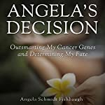Angela's Decision: Outsmarting My Cancer Genes and Determining My Fate | Angela Schmidt Fishbaugh