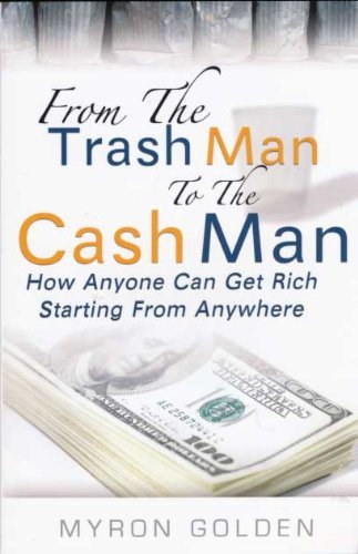From the Trash Man to the Cash Man: How Anyone Can Get Rich Starting from pdf