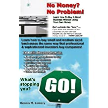 No Money?  No Problem!: Learn How To Buy A Good Business Without Using Your Own Money