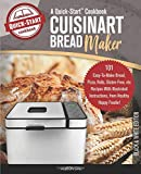 Cuisinart Bread Maker, A Quick-Start Cookbook: 101 Easy-To-Make Bread, Pizza, Rolls, Gluten-Free, etc Recipes With Illustrated Instructions, From Healthy Happy Foodie! (B/W Edition)