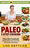 Paleo 3 Step Cooking: More Than 50 Easy Healthy Recipes: Paleo Diet Cookbook - Healthy Gluten Free, Grain Free and Lactose Free Recipes (Awesome Paleo Recipes 1)
