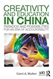 Creativity and Education in China: Paradox and Possibilities for an Era of Accountability (Kappa Delta Pi Co-Publications)