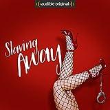 Slaving Away: An Audible Original Drama