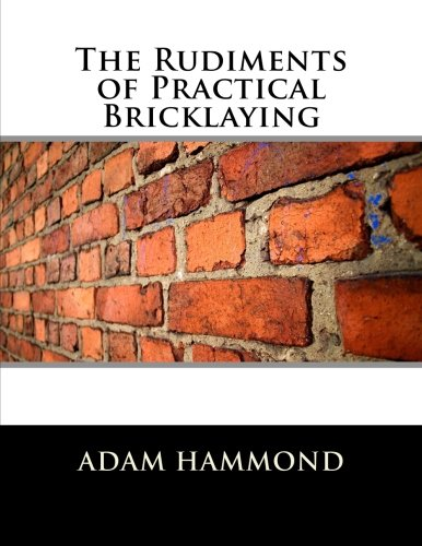 The Rudiments of Practical Bricklaying