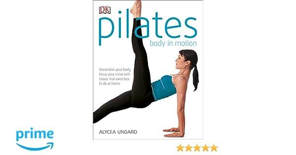 Pilates Body in Motion: A Practical Guide to the First 3 Years: Amazon.es: Alycea Ungaro: Libros en idiomas extranjeros