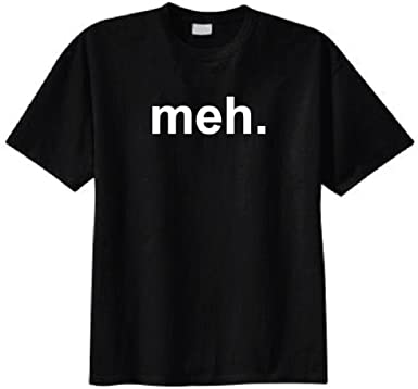 4ce8a0218 Amazon.com: Meh T-shirt (Black): Clothing
