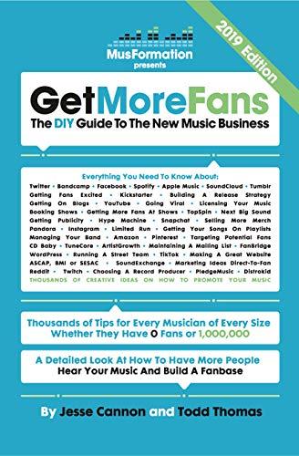 Get More Fans: The DIY Guide To The New Music Business: (2019 Edition) (Best Way To Get Twitter Followers)