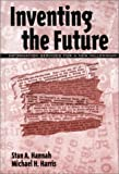 Inventing the Future, Stan A. Hannah and Michael H. Harris, 1567504507