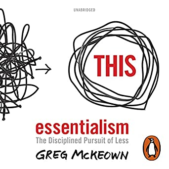 Essentialism the disciplined pursuit of less by greg mckeown