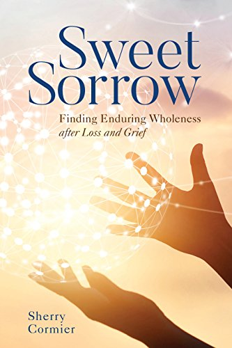 Sweet Sorrow: Finding Enduring Wholeness after Loss and Grief (Counseling Strategies And Interventions For Professional Helpers)