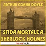 Sfida mortale a Sherlock Holmes   Arthur Conan Doyle