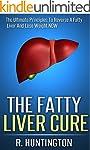 Fatty Liver : The Fatty Liver Cure, T...