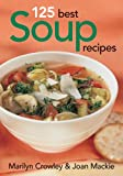 125 Best Soup Recipes, Marilyn Crowley and Joan MacKie, 0778801284