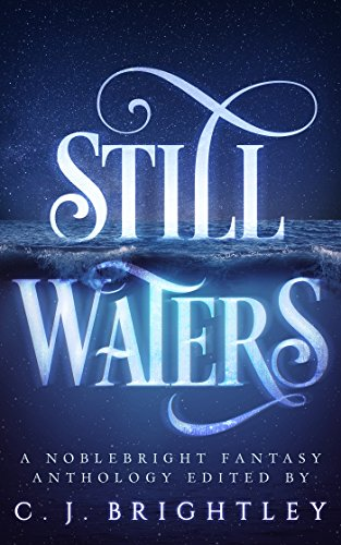 Still Waters: A Noblebright Fantasy Anthology