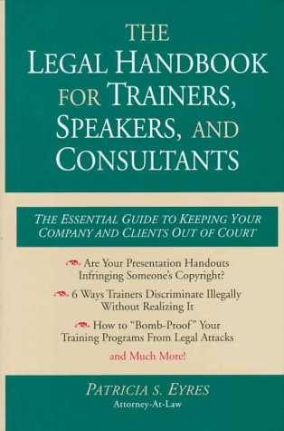 The Legal Handbook for Trainers, Speakers, and Consultants: The Essential Guide to Keeping Your Company and Your Clients