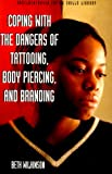 Coping with the Dangers of Tattooing, Body Piercing, and Branding, Beth Wilkinson, 1568382464