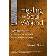 Healing the Soul Wound: Counseling with American Indians and Other Native Peoples