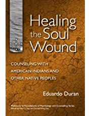 Healing the Soul Wound: Counseling with American Indians and Other Native People