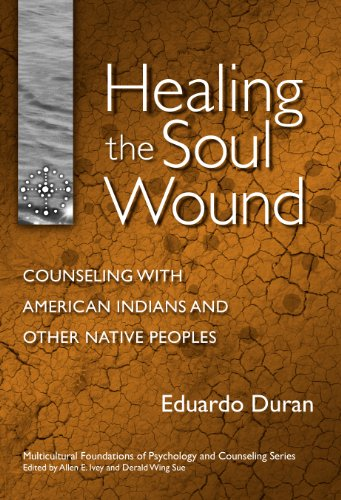 Healing the Soul Wound: Counseling with American Indians and Other Native People (Multicultural Foundations of Psychology and Counseling Series) (Soul Of An Indian)