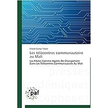LES TELECENTRES COMMUNAUTAIRE AU MALI: les pilotes comme agents de changement dans les telecentres communautaire au Mali (978-3-8381-4687-4 t. 1) (French Edition)