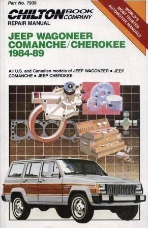 Jeep Wagoneer Comanche/Cherokee 1984-89: All U.S. and Canadian Models of Jeep Wagoneer / Jeep Comanche / Jeep Cherokee (Chilton Book Company Repair Manual)